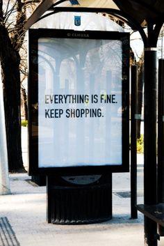 Everything is Fine. Keep Shopping. #advertising via jjjjound