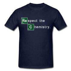 chemistry, bad, elements, breaking, meth, cook, respect the chemistry, periodic table of the elements, science, teacher, walter, yo, white, drugs, blue T-Shirts, black. This men's t-shirt has a relaxed but tailored fit. The seamless rib collar with double-needle cover-stitching, shoulder to shoulder taping, double-needle sleeve and bottom hem make it a durable wear. Made from 100% pre-shrunk cotton with a fabric weight of 6.1 oz...
