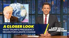 What Trump's Presidency Means for Climate Change: Late Night with Seth Meyers https://www.youtube.com/watch?v=ce8H97Se6Gg