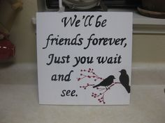 We'll be friends forever, just you wait and see.  -Winnie the Pooh  Painted sign for twins' nursery