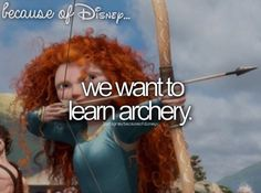 We want to learn archery. Because of Disney