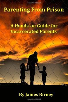 Parenting From Prison: A Hands-on Guide for  Incarcerated Parents by Mr. James M Birney.