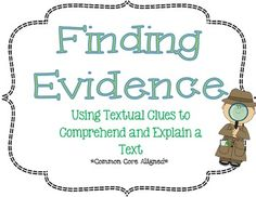 Finding Evidence: Using Textual Clues to Explain a Text: Common Core Aligned --- perfect for 3rd grade, 4th grade, 5th grade, 6th grade.  This pack breaks it down to the students' language and guides them in picking out important pieces of evidence that will help them to understand and identify the author's main purpose and claims in informational text and literature