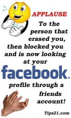 I know of at least 3 that do this to me Block Me On Facebook, Facebook Image, For Facebook, Facebook Profile, Facebook Drama, Facebook Quotes, Facebook Humor, Sign Quotes, Funny Quotes