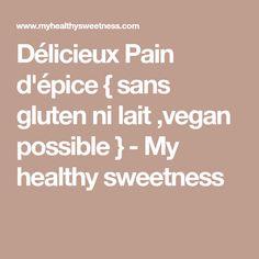 Délicieux Pain d'épice { sans gluten ni lait ,vegan possible } - My healthy sweetness