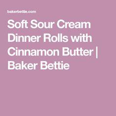 Soft Sour Cream Dinner Rolls with Cinnamon Butter | Baker Bettie