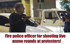 Petition | Fire police officer for shooting real live round at protesters ! | English