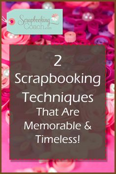 Check Out These 2 Stylish Scrapbooking Techniques, To Instantly Give Any Scrapbook Page A Lift & Make It Look More Heartfelt & Eye-Catching!