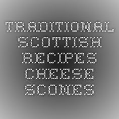 Traditional Scottish Recipes - Cheese Scones
