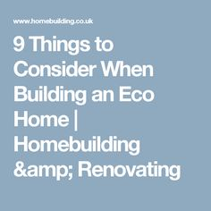 9 Things to Consider When Building an Eco Home | Homebuilding & Renovating