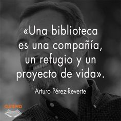 """""""Una biblioteca es una compañía, un refugio y un proyecto de vida"""" Arturo Pérez Reverte #cita #quote #escritura #literatura #libros #books #ArturoPérezReverte"""
