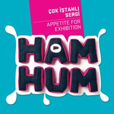 HAM HUM Çok iştahli sergi / Appetite for exhibition
