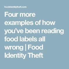 Four more examples of how you've been reading food labels all wrong | Food Identity Theft