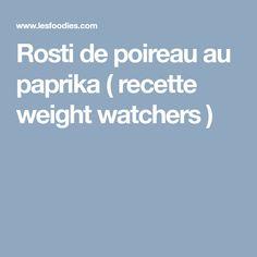 Rosti de poireau au paprika ( recette weight watchers )