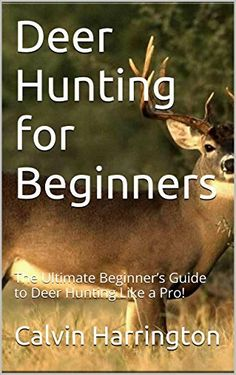 Deer Hunting for Beginners: The Ultimate Beginner's Guide to Deer Hunting Like a Pro! (bow hunting, deer hunting for beginners, deer hunting tips, deer, ... deer tracking, hunting, hunting equipment) by Calvin Harrington, http://www.amazon.com/dp/B00P47DSBM/ref=cm_sw_r_pi_dp_jwowub0ZZNBV0