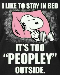 Snoopy likes to stay in bed. It's too peopley outside. Peanuts Quotes, Snoopy Quotes, Me Quotes, Funny Quotes, Funny Memes, Hilarious, Charlie Brown Y Snoopy, Snoopy Love, Snoopy And Woodstock