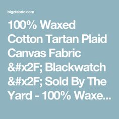 100% Waxed Cotton Tartan Plaid Canvas Fabric / Blackwatch / Sold By The Yard - 100% Waxed Cotton Tartan Plaid Canvas Fabric - Outdoor Fabric - Products