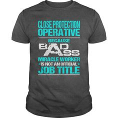 CLOSE PROTECTION OPERATIVE Because BADASS Miracle Worker Isn't An Official Job Title T-Shirts, Hoodies. ADD TO CART ==► https://www.sunfrog.com/LifeStyle/CLOSE-PROTECTION-OPERATIVE--BADASS-T3-Dark-Grey-Guys.html?id=41382