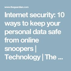 Internet security: 10 ways to keep your personal data safe from online snoopers | Technology | The Guardian