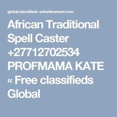 African Traditional Spell Caster +27712702534 PROFMAMA KATE «  Free classifieds Global Spell Caster, Love Spells, Spelling, Meant To Be, African, Traditional, Feelings, Free, Games