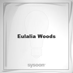 Eulalia Woods: Page about Eulalia Woods #member #website #sysoon #about