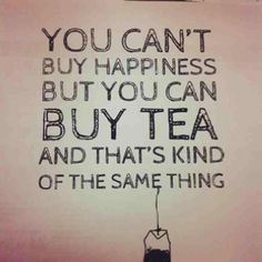 You can't buy happiness but you can buy Tea...