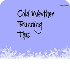 Here are some cold weather running tips for you as you prepare for the Martinsville Half Marathon Training beginning on January 14, 2014.
