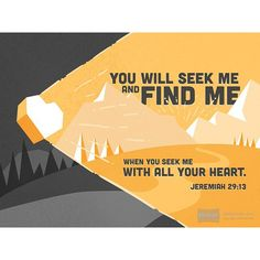 """#VerseOfTheDay """"You will seek me and find me, when you seek me with all your heart.""""—Jeremiah 29:13"""
