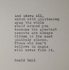 Watch with glittering eyes today. (I LOVE this.) :: Roald Dahl Quote by farmnflea