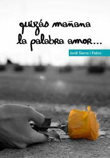 Nube de mariposa: Libro: 'Quizás mañana la palabra amor...', de Jordi Sierra i Fabra