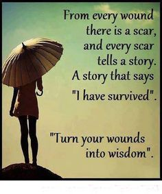 From every wound their is a scar.