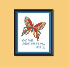 """Inspirational butterfly print with quote: """"Your past doesn't define you.  Let it go.""""  $18 from Groovy Gal Prints!"""