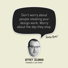 """""""Don't worry about people stealing your design work. Worry about the day they stop."""" – Jeffrey Zeldman, A List Apart Founder // 15 Inspirational Quotes from Startup Startup Quotes, Business Quotes, Quote Of The Day, Motivational Quotes, Inspirational Quotes, Daily Wisdom, Challenge, Design Quotes, Frases"""