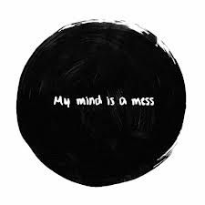 Mind is a mess..