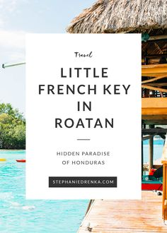 Little French Key is a hidden paradise located in the Bay Islands of Roatan, Honduras. Click for more pictures and details!