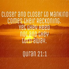 Closer and closer to mankind comes their Reckoning. | Quran
