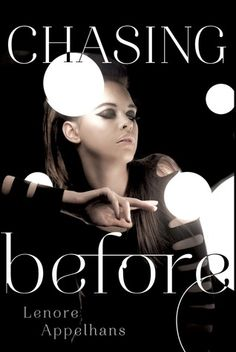 Chasing Before by Lenore Appelhans   The Memory Chronicles, BK#2   Publication Date: August 26, 2014  