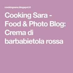 Cooking Sara - Food & Photo Blog: Crema di barbabietola rossa