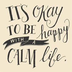 Its Okay To Be Happy With A. Calm Life // motivational poster, inspirational quote, home decor