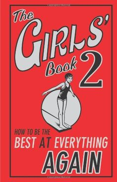 The Girls' Book 2: How to be the Best at Everything Again (Bk. 2) by Sally Norton --- She really really loves this book, but doesn't have it!