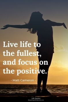 Live life to the fullest, and focus on the positive. Think Positive Quotes, Positive Life, Black Girl Quotes, Matt Cameron, Full Quote, Free Spirit, Live Life, Life Quotes, Positivity