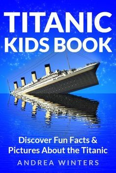 Titanic for Kids Book - Discover The History of The Titanic Ship, with Fun Facts & Pictures of It's Construction, Maiden Voyage, Passengers, Sinking & More! (Titanic History) by Andrea Winters, http://www.amazon.com/dp/B00E0OB7B8/ref=cm_sw_r_pi_dp_kbQ6tb0KEY1AP