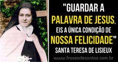 """""""Guardar a palavra de Jesus, eis a única condição de nossa felicidade."""" Santa Teresa de Lisieux #Jesus #felicidade #SantaTeresinha"""