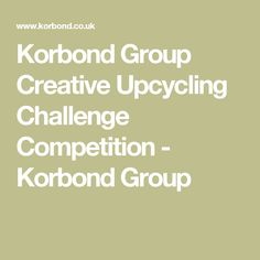 Korbond Group Creative Upcycling Challenge Competition - Korbond Group
