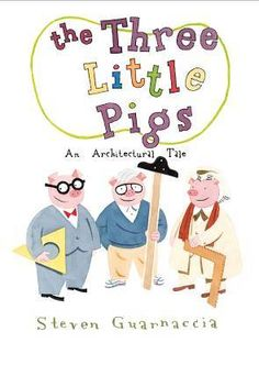 """The Three Little Pigs: An Architectural Tale by Steven Guarnaccia   This new take modifies the beloved tales into a new architecture-infused storyline complete with new protagonists and the Big Bad Wolf """"huffing and puffing"""" to blow down Fallingwater."""