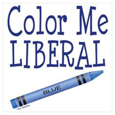 Color Me Liberal ... my favorite color.