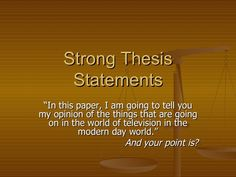 Strong  Thesis  Statements. Great examples for those students who still confuse topic and purpose when writing statements.
