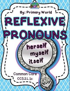 This Interactive product meets the 2nd grade common core standard CCS.2.L.1c: (Use reflexive pronouns (e.g. myself, ourselves) Print and GO!!  Class activities to homework