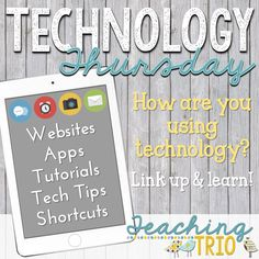 Technology: Teaching Trio: Tech Thursday: How are you using technology? Websites, Apps, Tutorials, Tech Tips & Shortcuts.