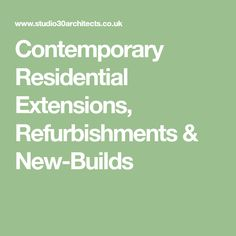 Contemporary Residential Extensions, Refurbishments & New-Builds